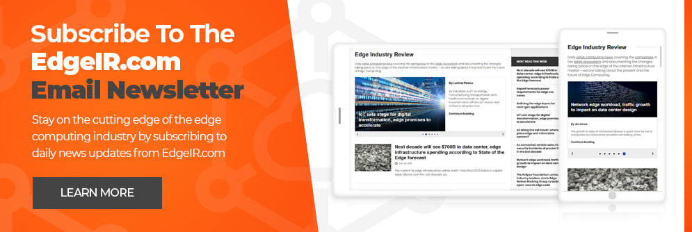 Stay on the cutting edge of the edge computing industry by subscribing to daily news updates from EdgeIR.com